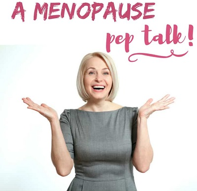 The Menopause Pep Talk You Actually Need